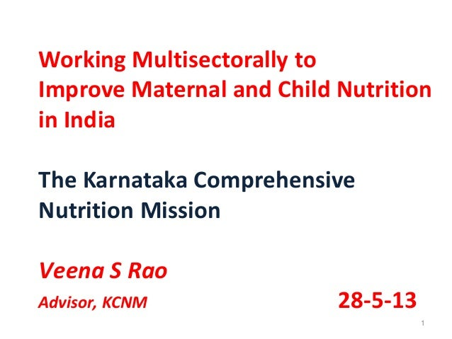 1Working Multisectorally toImprove Maternal and Child Nutritionin IndiaThe Karnataka ComprehensiveNutrition MissionVeena S...