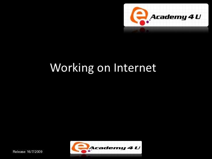Working on InternetRelease 16/7/2009