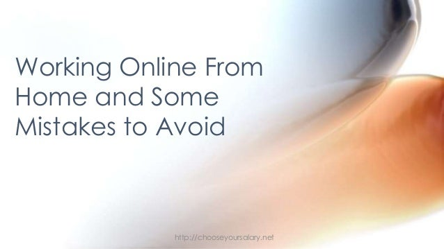 Working Online FromHome and SomeMistakes to Avoidhttp://chooseyoursalary.net