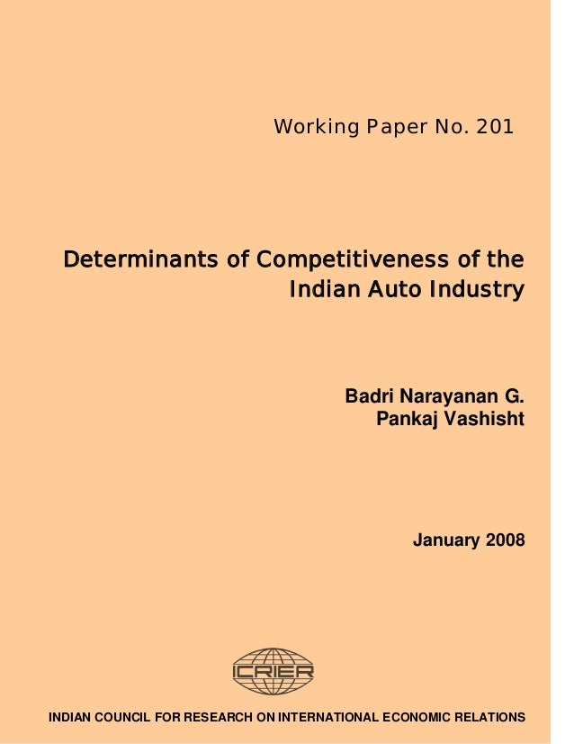 Determinants of Competitiveness of the Indian Auto Industry Badri Narayanan G. Pankaj Vashisht January 2008 INDIAN COUNCIL...