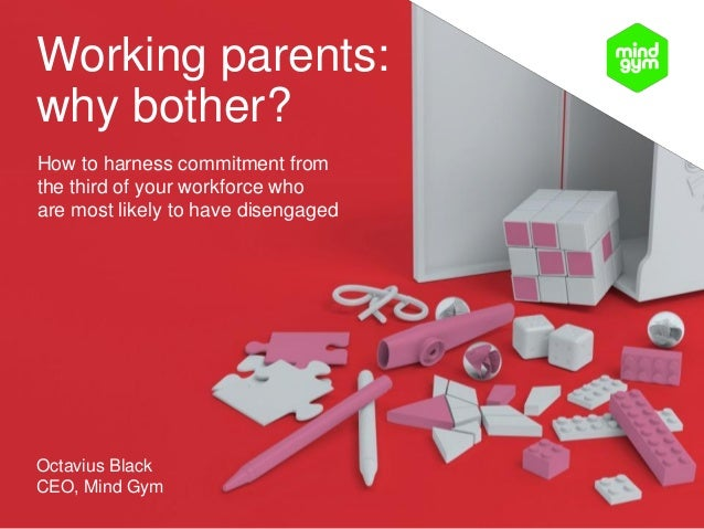 Working parents: why bother? How to harness commitment from the third of your workforce who are most likely to have diseng...