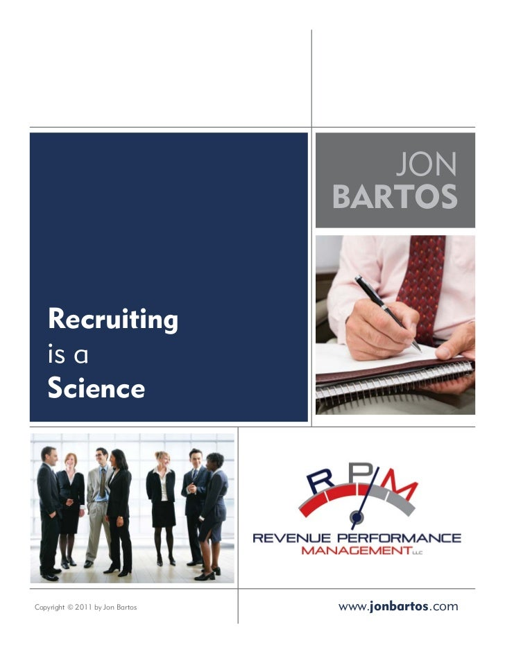JON                                 BARTOS   Recruiting   is a   ScienceCopyright © 2011 by Jon Bartos   www.jonbartos.com