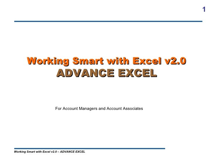 1        Working Smart with Excel v2.0                          ADVANCE EXCEL                          For Account Manager...