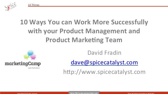 10	  Things	        10	  Ways	  You	  can	  Work	  More	  Successfully	  	           with	  your	  Product	  Management	  ...