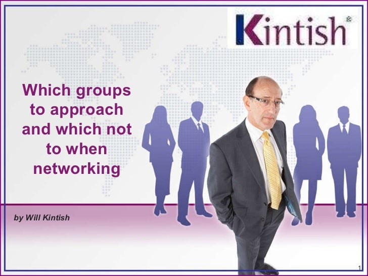by Will Kintish Which groups to approach and which not to when networking