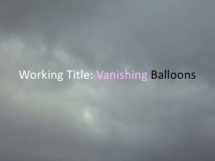 Working Title: Vanishing Balloons