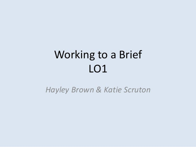 Working to a BriefLO1Hayley Brown & Katie Scruton