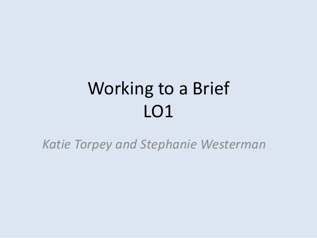 Working to a BriefLO1Katie Torpey and Stephanie Westerman