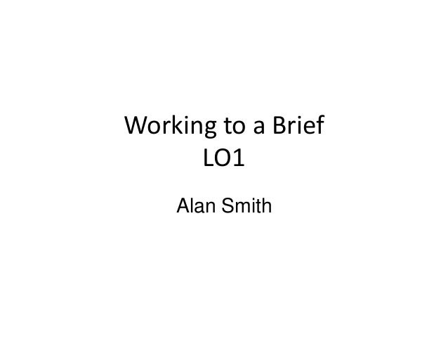 Working to a Brief LO1 Alan Smith