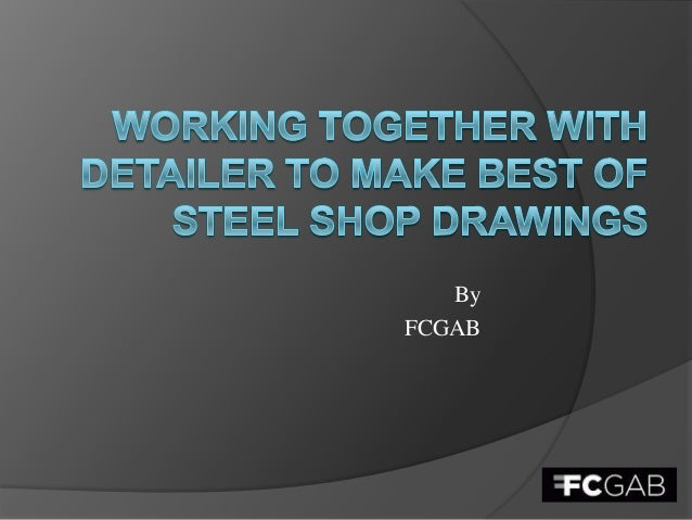 Working together with detailer to make best of steel shop drawings
