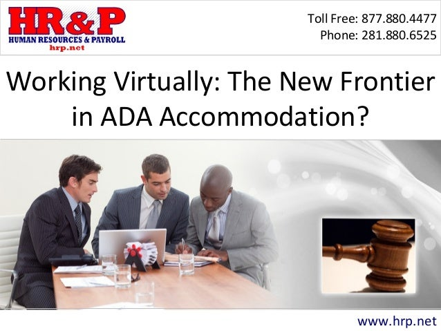 Toll Free: 877.880.4477 Phone: 281.880.6525 www.hrp.net Working Virtually: The New Frontier in ADA Accommodation?