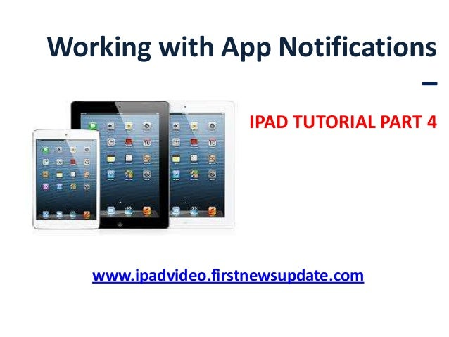 Working with App Notifications – IPAD TUTORIAL PART 4 www.ipadvideo.firstnewsupdate.com