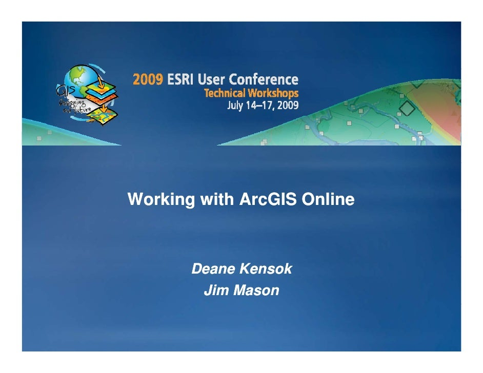 Working with ArcGIS Online       Deane Kensok        Jim Mason