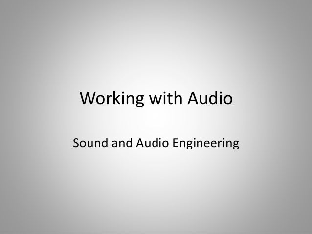 Working with Audio Sound and Audio Engineering