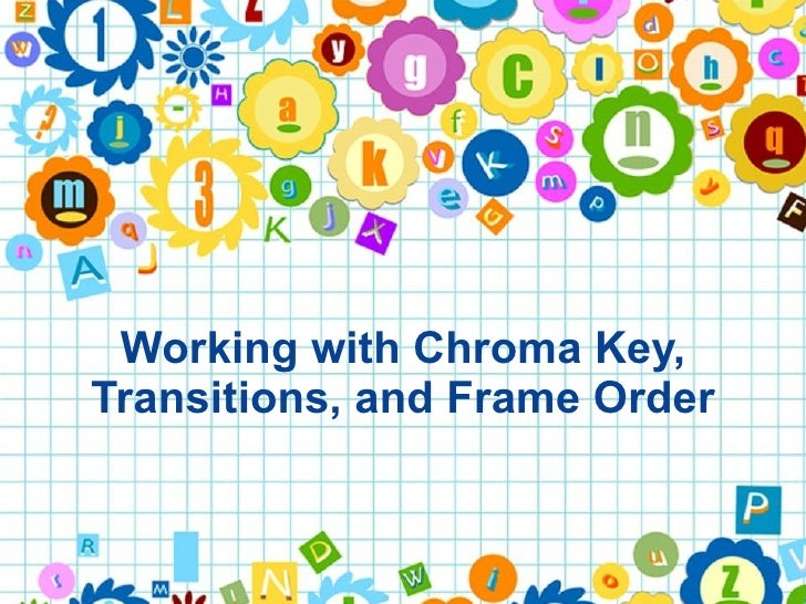 Working with Chroma Key, Transitions, and Frame Order