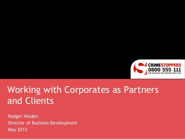 Working with Corporates as Partnersand ClientsRodger HoldenDirector of Business DevelopmentMay 2013