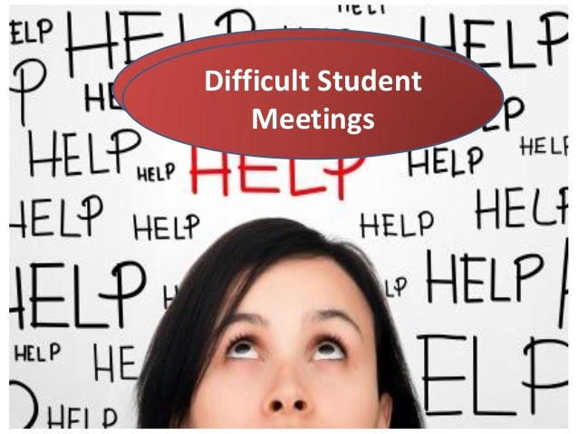 Meeting with Difficult StudentDifficult Students     Meetings