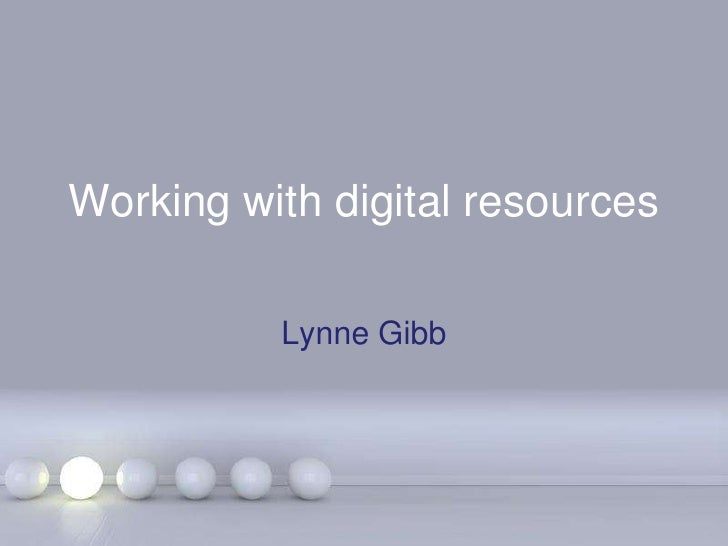 Working with digital resources<br />Lynne Gibb<br />