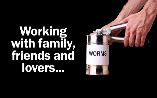 Working with family, friends and lovers