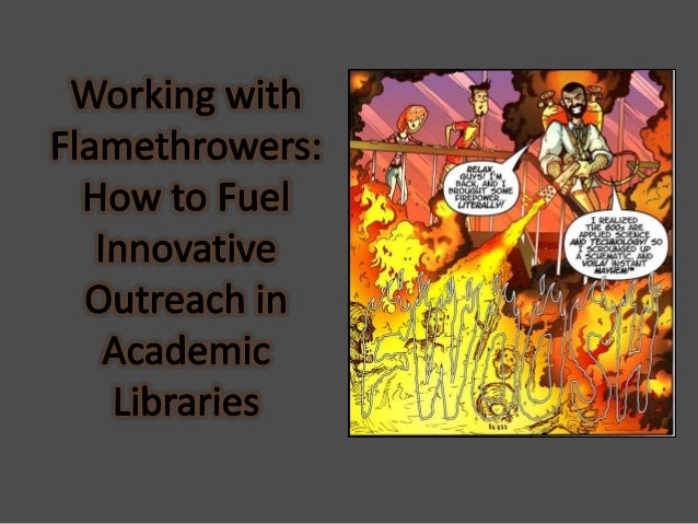 Working with Flamethrowers: Outreach in Academic Libraries