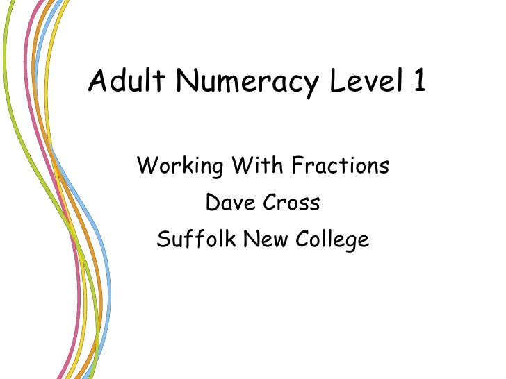 Adult Numeracy Level 1 Working With Fractions Dave Cross Suffolk New College