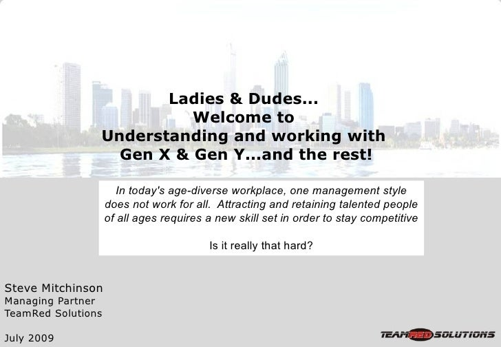 Ladies & Dudes...                           Welcome to                 Understanding and working with                   Ge...