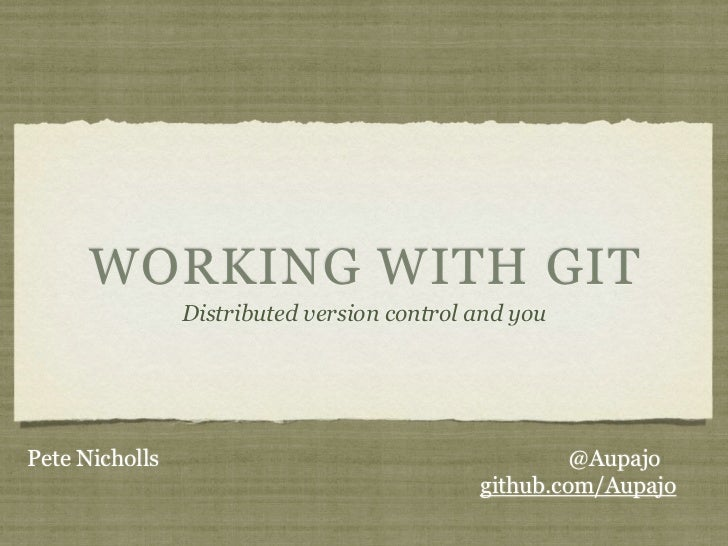 WORKING WITH GIT                Distributed version control and youPete Nicholls                                       @Au...