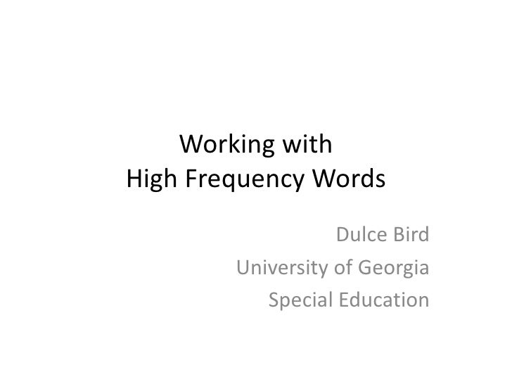 Working withHigh Frequency Words<br />Dulce Bird<br />University of Georgia<br />Special Education<br />