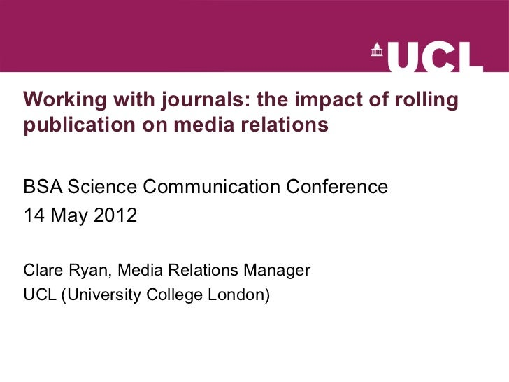 Working with journals: the impact of rollingpublication on media relationsBSA Science Communication Conference14 May 2012C...
