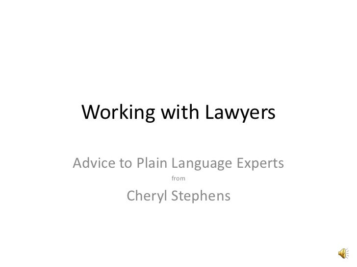 Working with LawyersAdvice to Plain Language Experts              from        Cheryl Stephens
