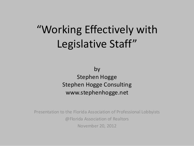"""Working Effectively with    Legislative Staff""                         by                   Stephen Hogge              St..."