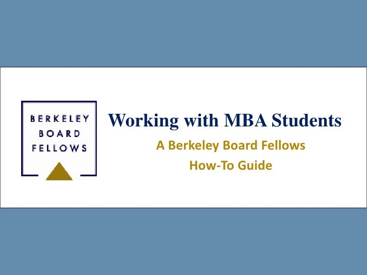 Working with MBA Students     A Berkeley Board Fellows          How-To Guide