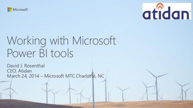 Working with Microsoft Power BI tools David J. Rosenthal CEO, Atidan March 24, 2014 – Microsoft MTC Charlotte, NC