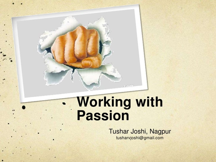 Working with Passion<br />Tushar Joshi, Nagpur<br />tusharvjoshi@gmail.com<br />
