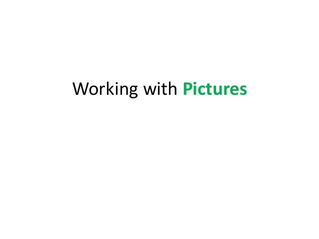 Working with pictures