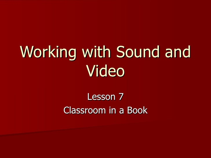 Working with Sound and Video Lesson 7 Classroom in a Book