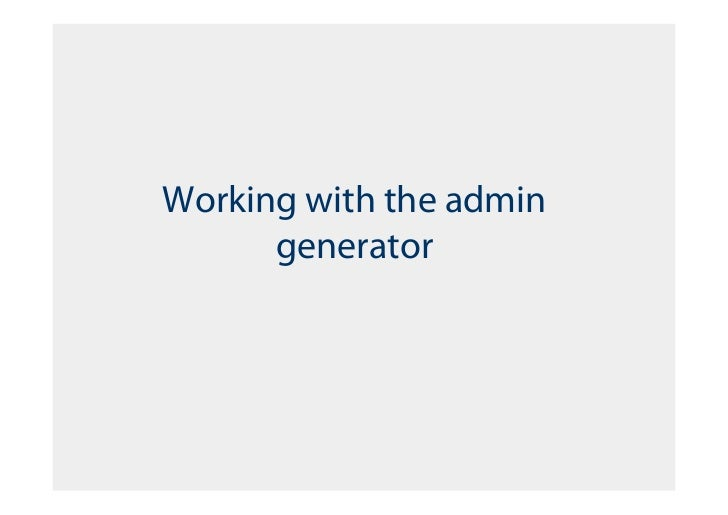 Working with the admin       generator