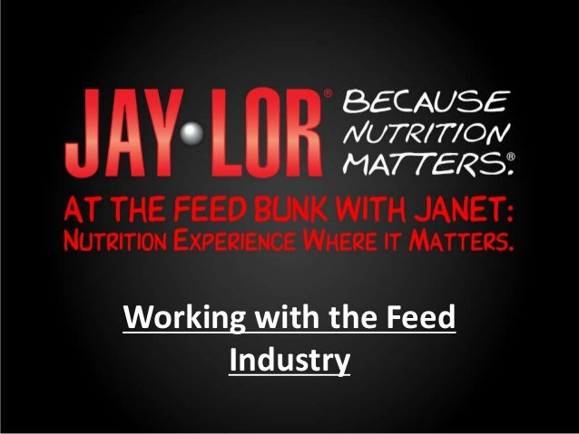 Working with the Feed      Industry