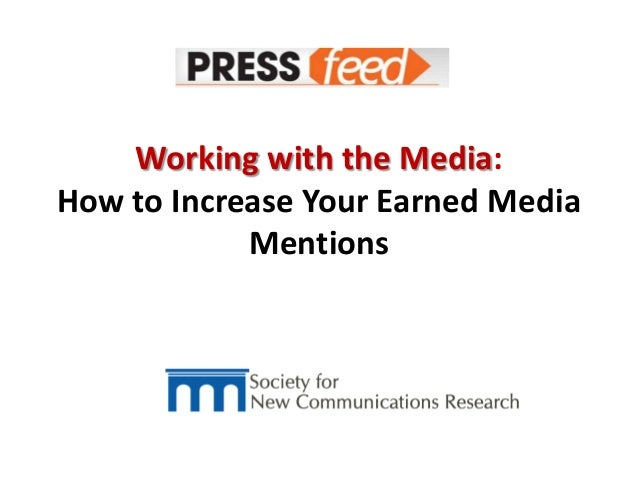 Working with the Media:How to Increase Your Earned MediaMentions