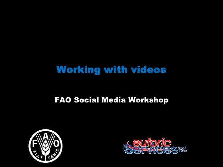 Working with videosFAO Social Media Workshop