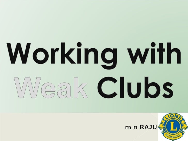 Working with Weak Lions Clubs
