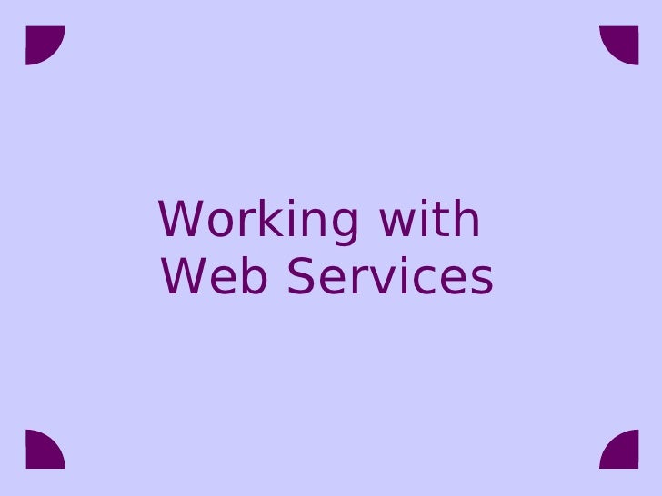 Working with Web Services