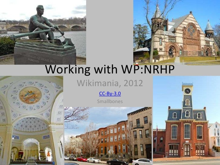 Working with WP:NRHP    Wikimania, 2012         CC-By-3.0        Smallbones