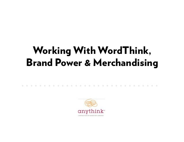 Working With WordThink, Brand Power & Merchandising . . . . . . . . . . . . . . . . . . . . . . . . . . . . . . .