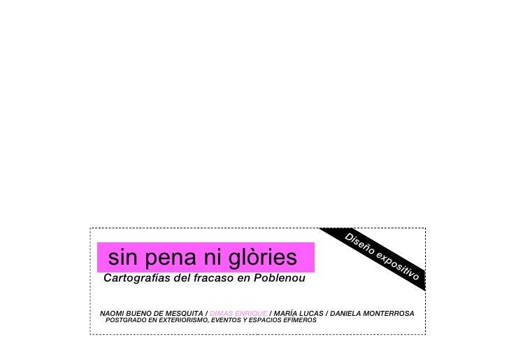 Cartografías del fracaso en Poblenou Diseño expositivo NAOMI BUENO DE MESQUITA /  DIMAS ENRIQUE  / MARÍA LUCAS / DANIELA M...