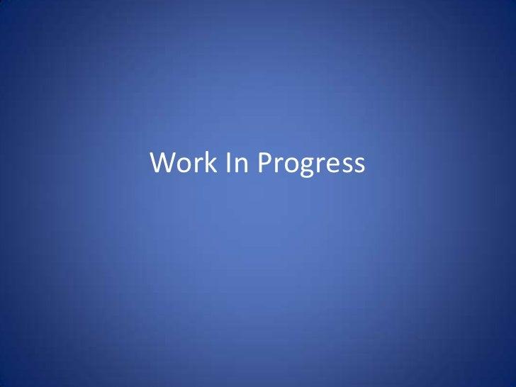 Work In Progress<br />