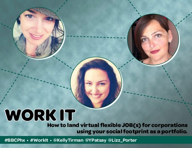 #BBCPhx • #WorkIt • @KellyTirman @YPatsay @Lizz_PorterWORK ITHow to land virtual flexible JOB(s) for corporationsusing you...