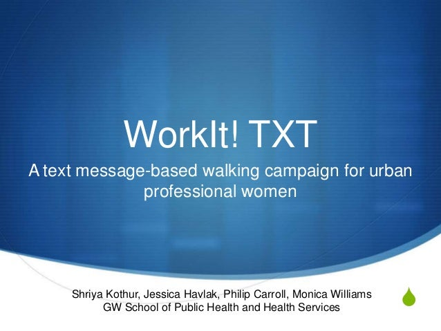 WorkIt! TXTA text message-based walking campaign for urban              professional women     Shriya Kothur, Jessica Havl...