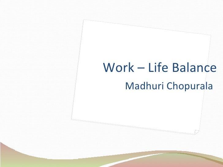Work – Life Balance  Madhuri Chopurala