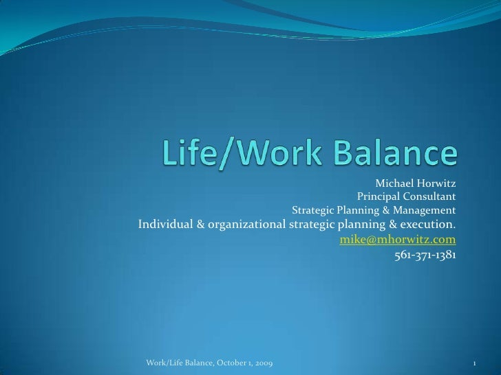Life/Work Balance<br />Michael Horwitz<br />Principal Consultant<br />Strategic Planning & Management<br />Individual & or...